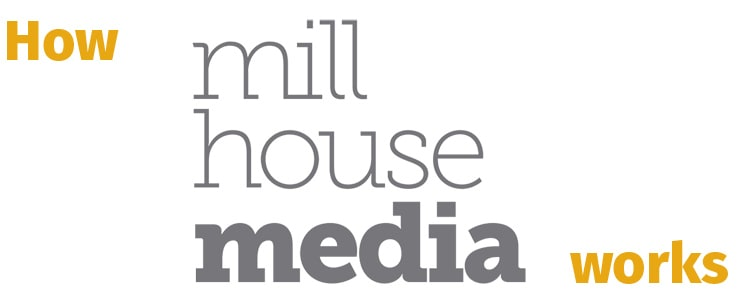 How Mill House Media works